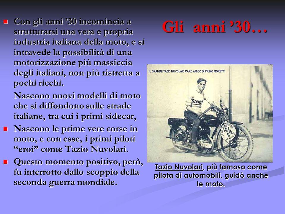 Gli anni 30… Con gli anni 30 incomincia a strutturarsi una vera e propria industria italiana della moto, e si intravede la possibilità di una motorizz