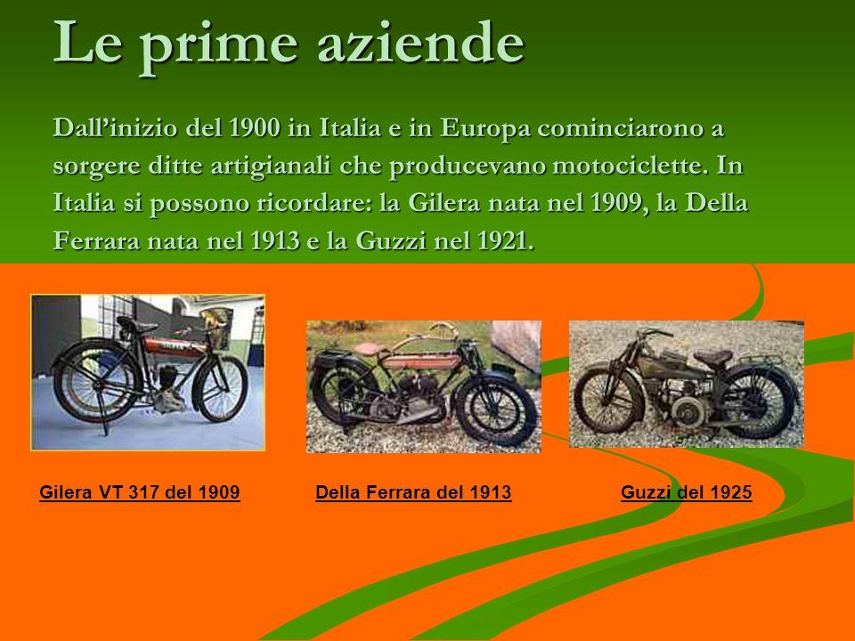 Le prime aziende Dallinizio del 1900 in Italia e in Europa cominciarono a sorgere ditte artigianali che producevano motociclette. In Italia si possono