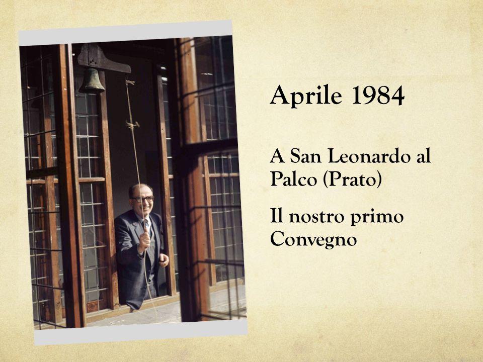 Aprile 1984 A San Leonardo al Palco (Prato) Il nostro primo Convegno