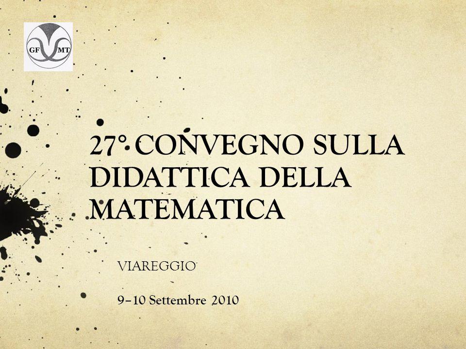 27° CONVEGNO SULLA DIDATTICA DELLA MATEMATICA VIAREGGIO 9–10 Settembre 2010