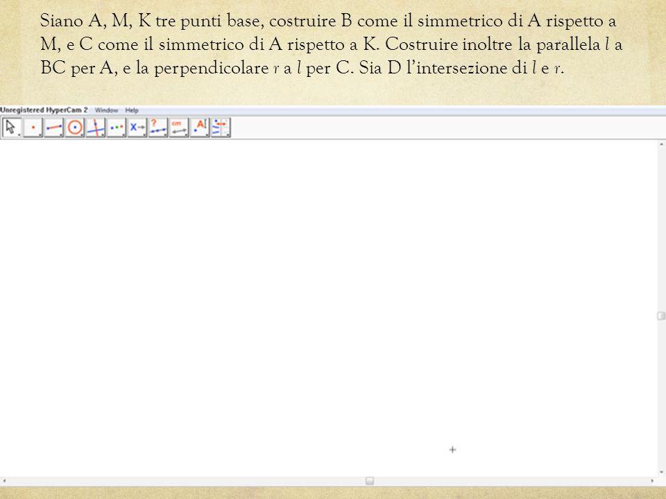 Siano A, M, K tre punti base, costruire B come il simmetrico di A rispetto a M, e C come il simmetrico di A rispetto a K.
