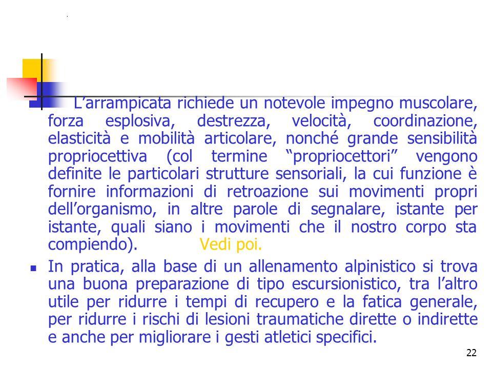 21 Allenamento dellalpinista Lattività alpinistica classica richiede un ben preciso allenamento, sia fisico che psichico. Rispetto allescursionismo, l