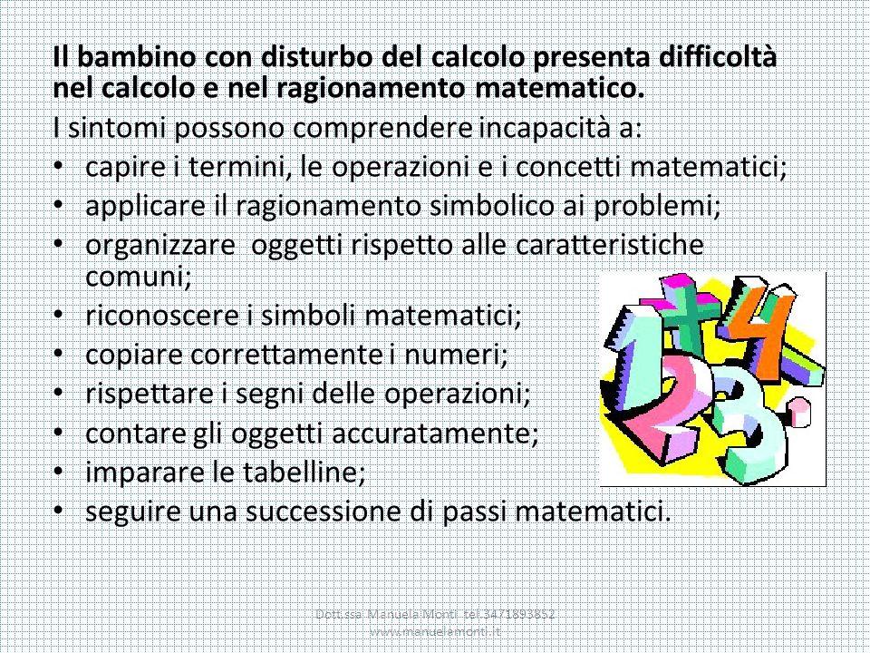 Il bambino con disturbo del calcolo presenta difficoltà nel calcolo e nel ragionamento matematico. I sintomi possono comprendere incapacità a: capire
