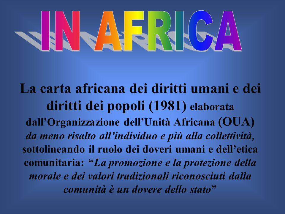 La carta africana dei diritti umani e dei diritti dei popoli (1981) elaborata dallOrganizzazione dellUnità Africana (OUA) da meno risalto allindividuo