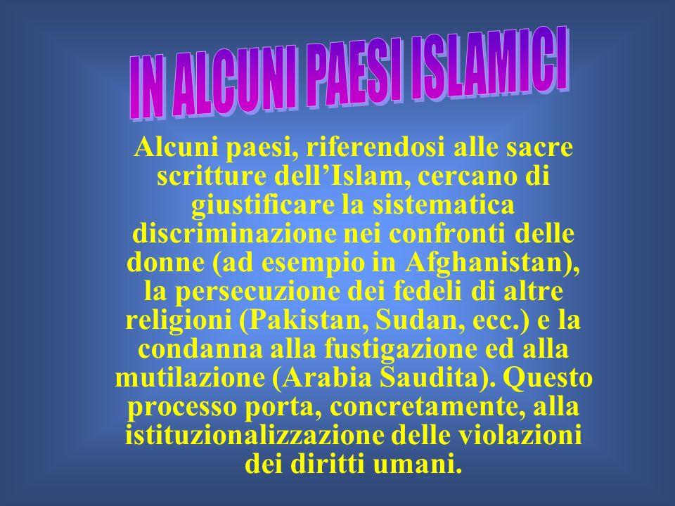 Alcuni paesi, riferendosi alle sacre scritture dellIslam, cercano di giustificare la sistematica discriminazione nei confronti delle donne (ad esempio