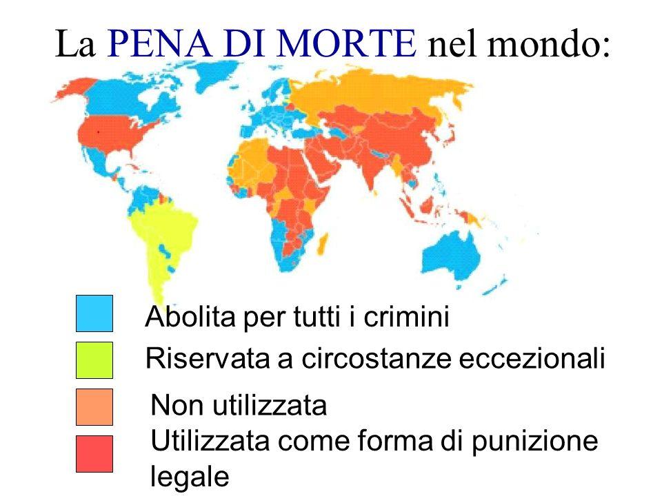 La PENA DI MORTE nel mondo: Abolita per tutti i crimini Riservata a circostanze eccezionali Non utilizzata Utilizzata come forma di punizione legale
