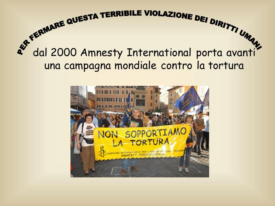 dal 2000 Amnesty International porta avanti una campagna mondiale contro la tortura