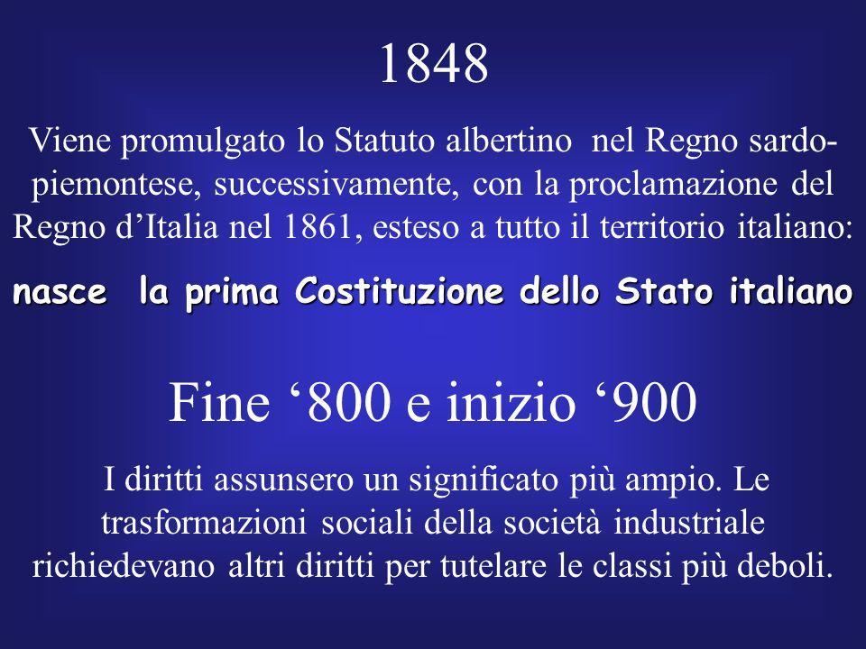 1848 Viene promulgato lo Statuto albertino nel Regno sardo- piemontese, successivamente, con la proclamazione del Regno dItalia nel 1861, esteso a tut