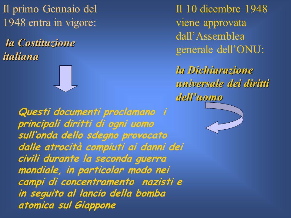 Il primo Gennaio del 1948 entra in vigore: la Costituzione italiana Il 10 dicembre 1948 viene approvata dallAssemblea generale dellONU: la Dichiarazio