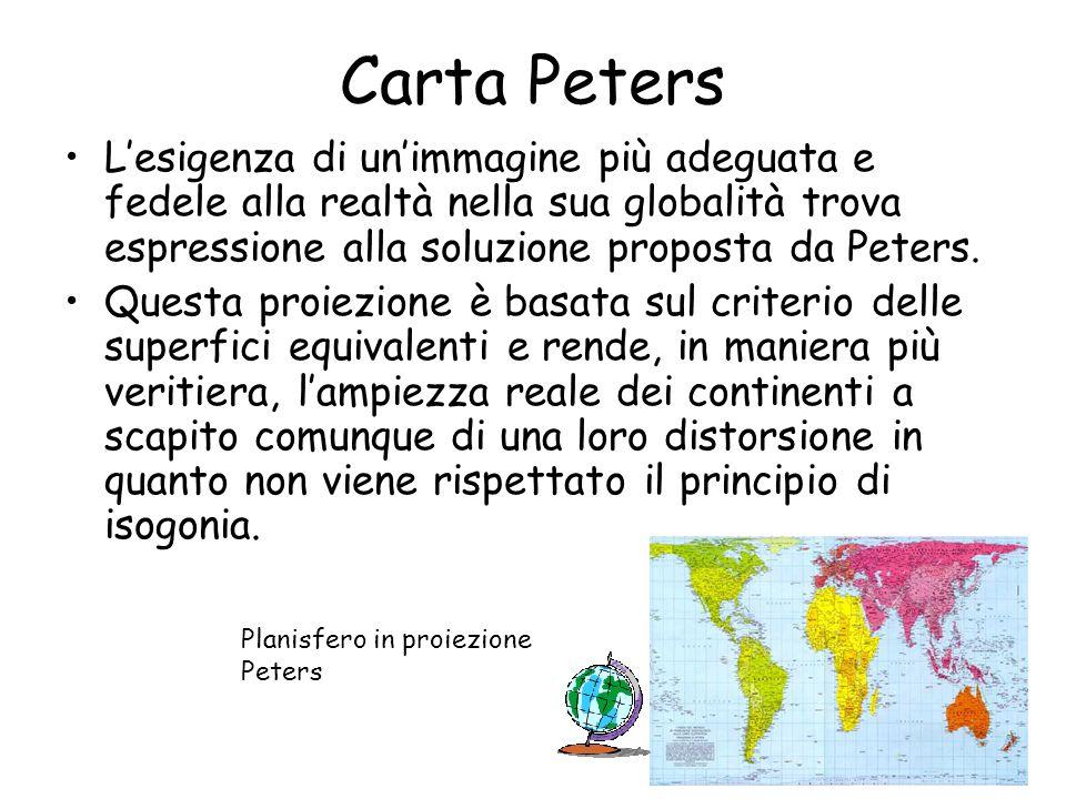 Carta Peters Lesigenza di unimmagine più adeguata e fedele alla realtà nella sua globalità trova espressione alla soluzione proposta da Peters. Questa