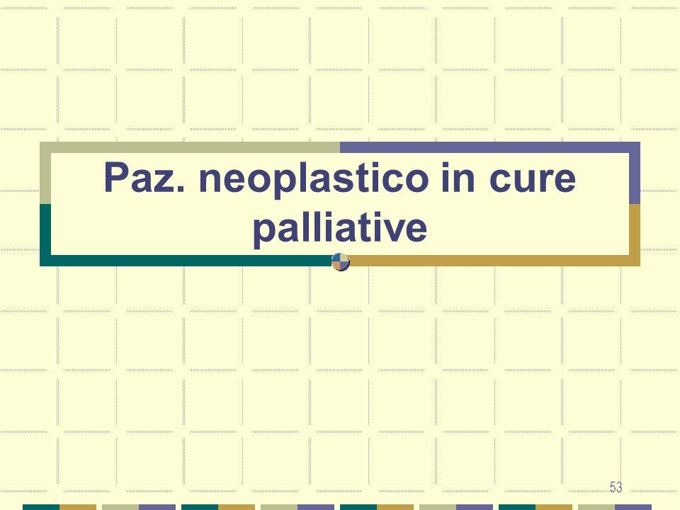 53 Paz. neoplastico in cure palliative