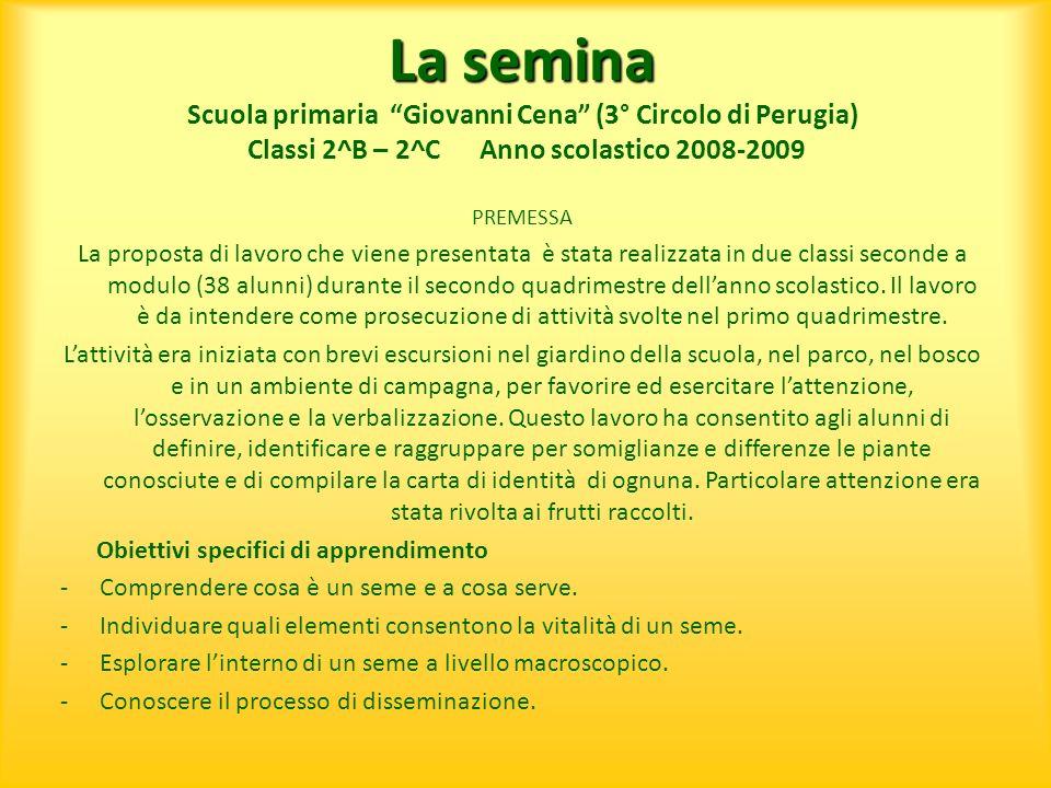La semina La semina Scuola primaria Giovanni Cena (3° Circolo di Perugia) Classi 2^B – 2^C Anno scolastico 2008-2009 PREMESSA La proposta di lavoro ch