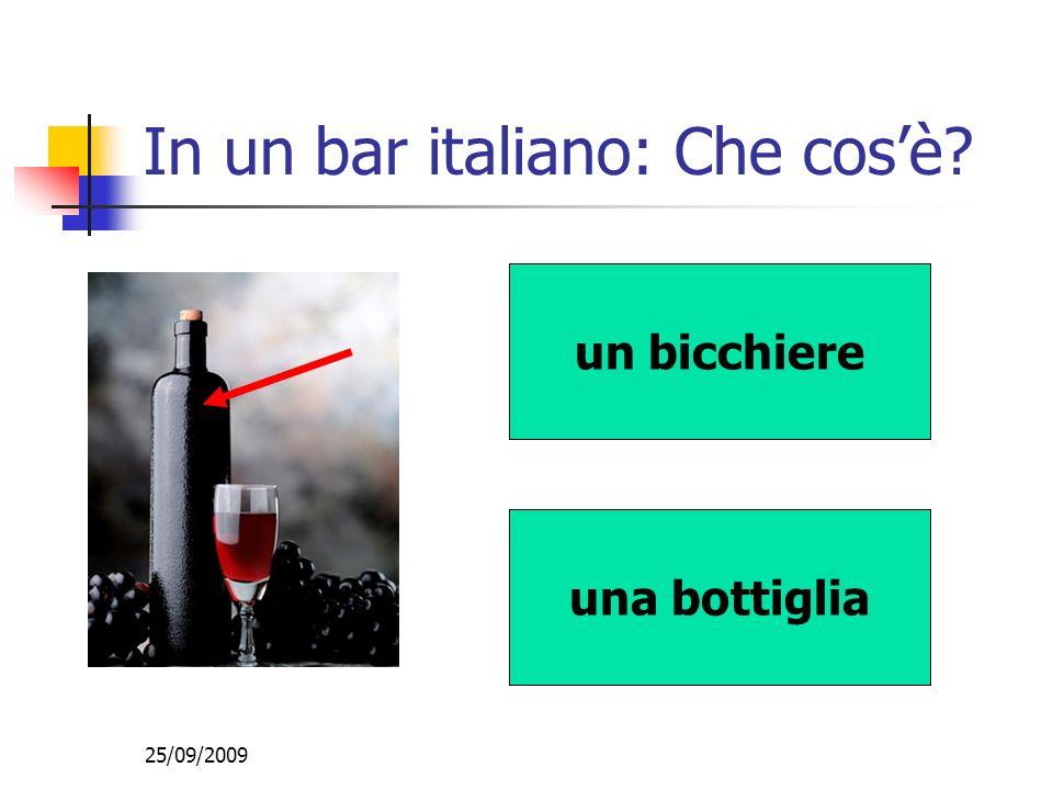 25/09/2009 In un bar italiano: Che cosè? una bottiglia un bicchiere