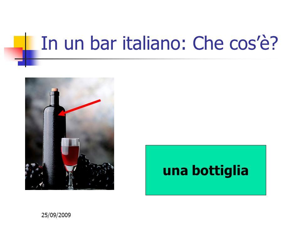 25/09/2009 In un bar italiano: Che cosè? una bottiglia
