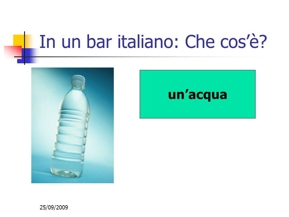 25/09/2009 In un bar italiano: Che cosè? unacqua