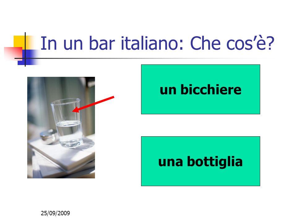 25/09/2009 In un bar italiano: Che cosè? un bicchiere una bottiglia