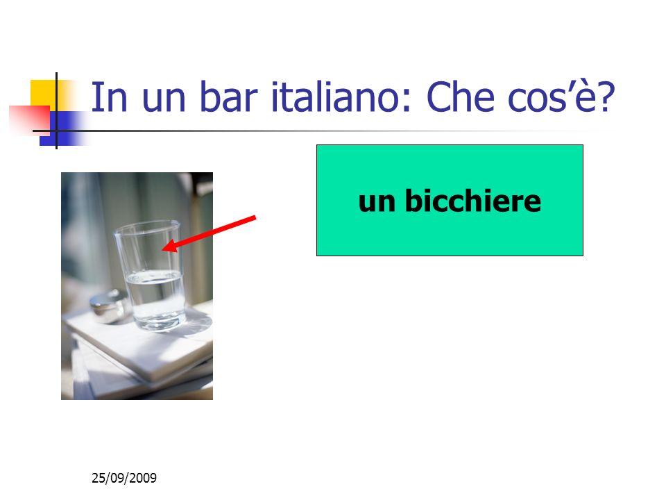 25/09/2009 In un bar italiano: Che cosè? un bicchiere