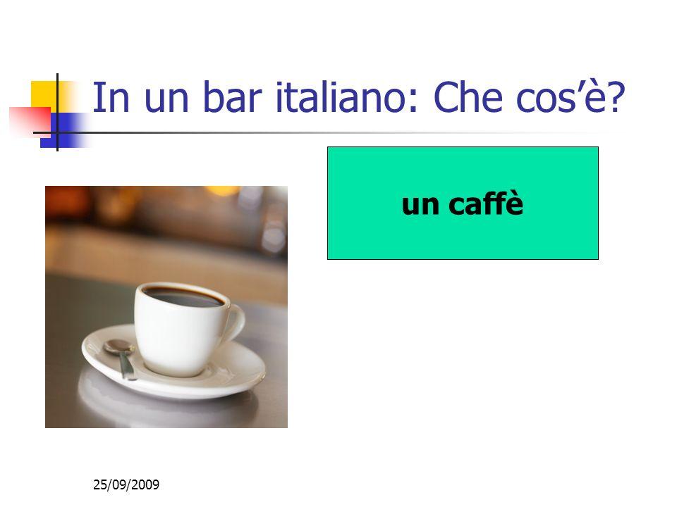 25/09/2009 In un bar italiano: Che cosè un caffè