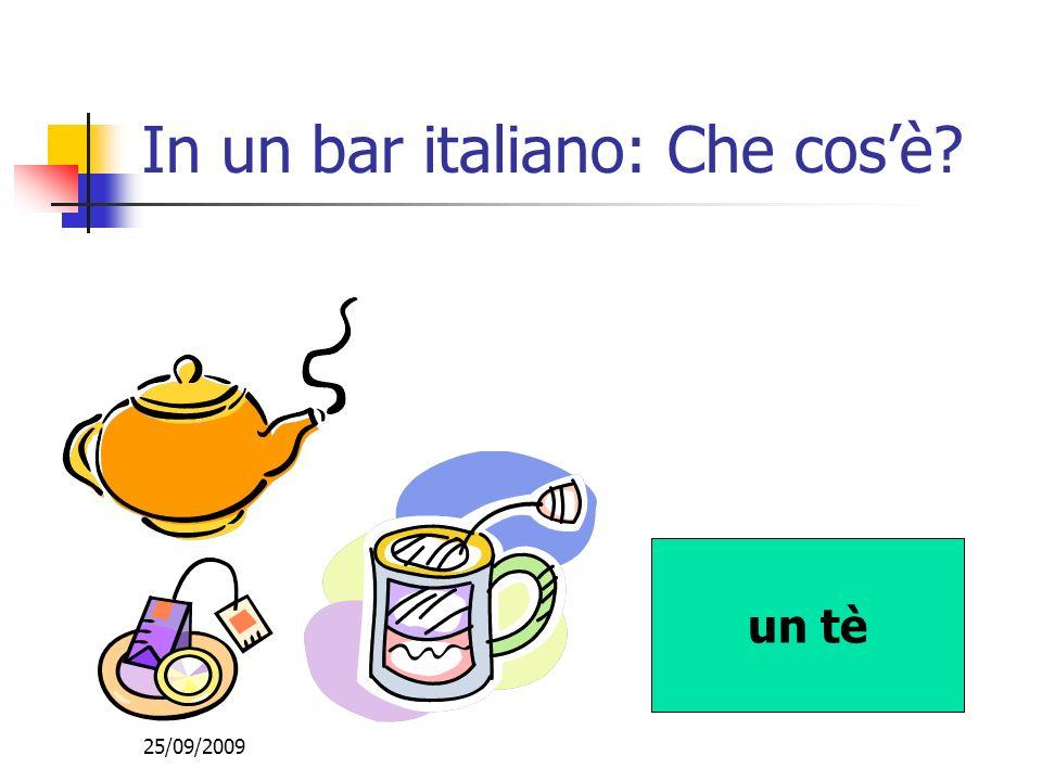 25/09/2009 In un bar italiano: Che cosè? un tè