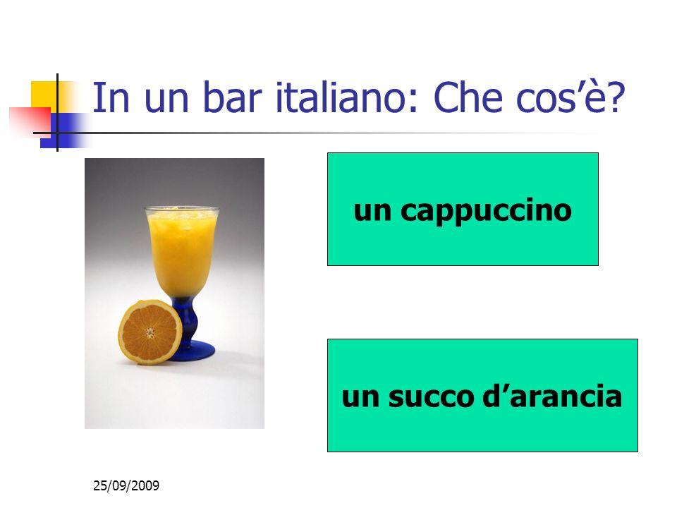 25/09/2009 In un bar italiano: Che cosè? un succo darancia un cappuccino