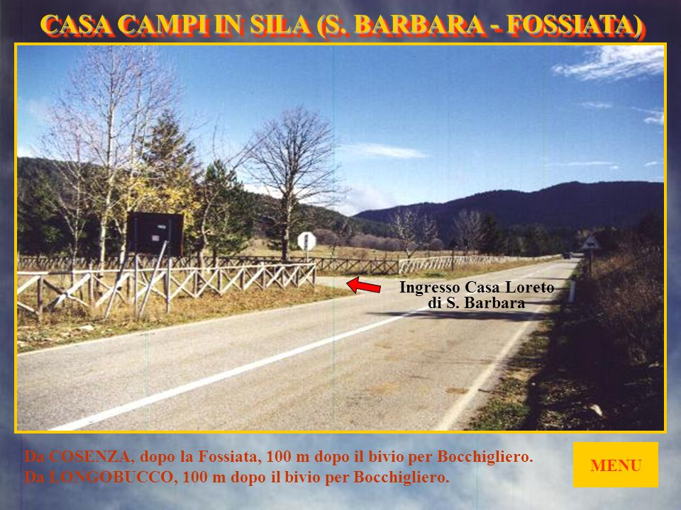 CASA CAMPI IN SILA (S. BARBARA- FOSSIATA) CASA CAMPI IN SILA (S. BARBARA - FOSSIATA) SI TROVA QUI MENU AUTOSTRADA A3 SA/RC SUPERSTRADA PAOLA/CROTONE C