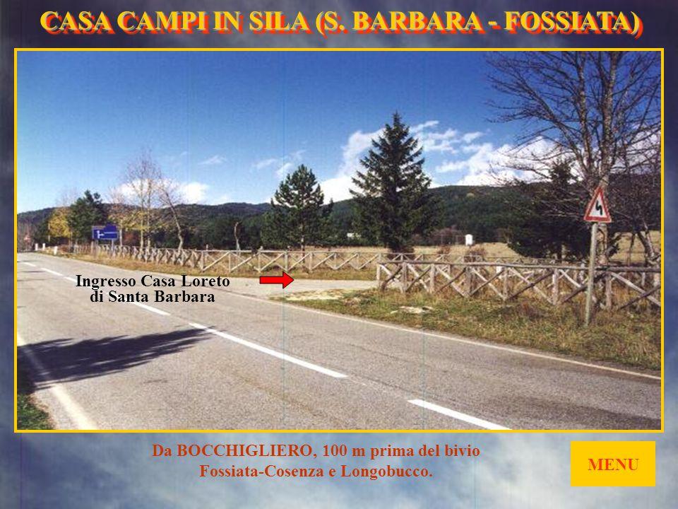 Ingresso Casa Loreto di S. Barbara MENU Da COSENZA, dopo la Fossiata, 100 m dopo il bivio per Bocchigliero. Da LONGOBUCCO, 100 m dopo il bivio per Boc