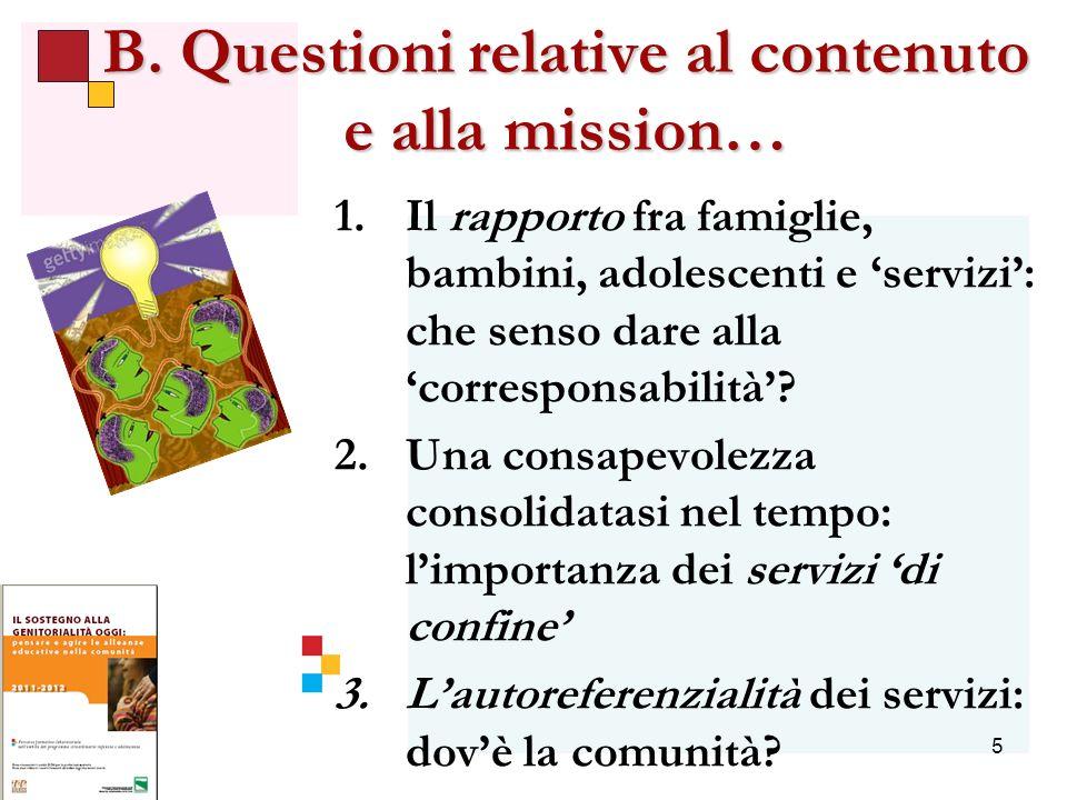 5 B. Questioni relative al contenuto e alla mission… 1.Il rapporto fra famiglie, bambini, adolescenti e servizi: che senso dare alla corresponsabilità