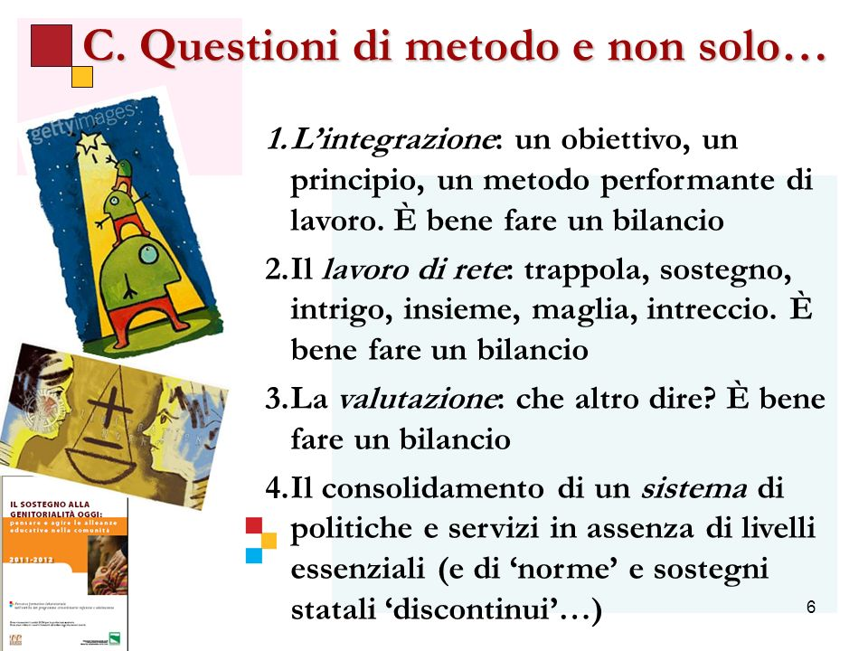 6 C. Questioni di metodo e non solo… 1.Lintegrazione: un obiettivo, un principio, un metodo performante di lavoro. È bene fare un bilancio 2.Il lavoro