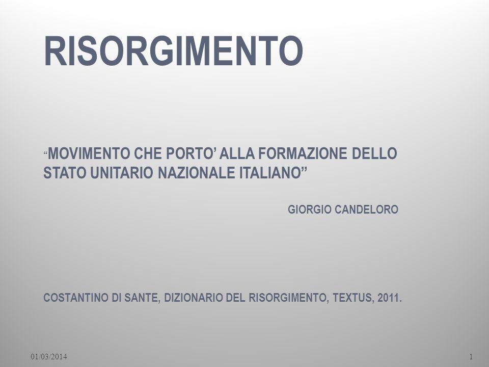 01/03/20141 RISORGIMENTO MOVIMENTO CHE PORTO ALLA FORMAZIONE DELLO STATO UNITARIO NAZIONALE ITALIANO GIORGIO CANDELORO COSTANTINO DI SANTE, DIZIONARIO