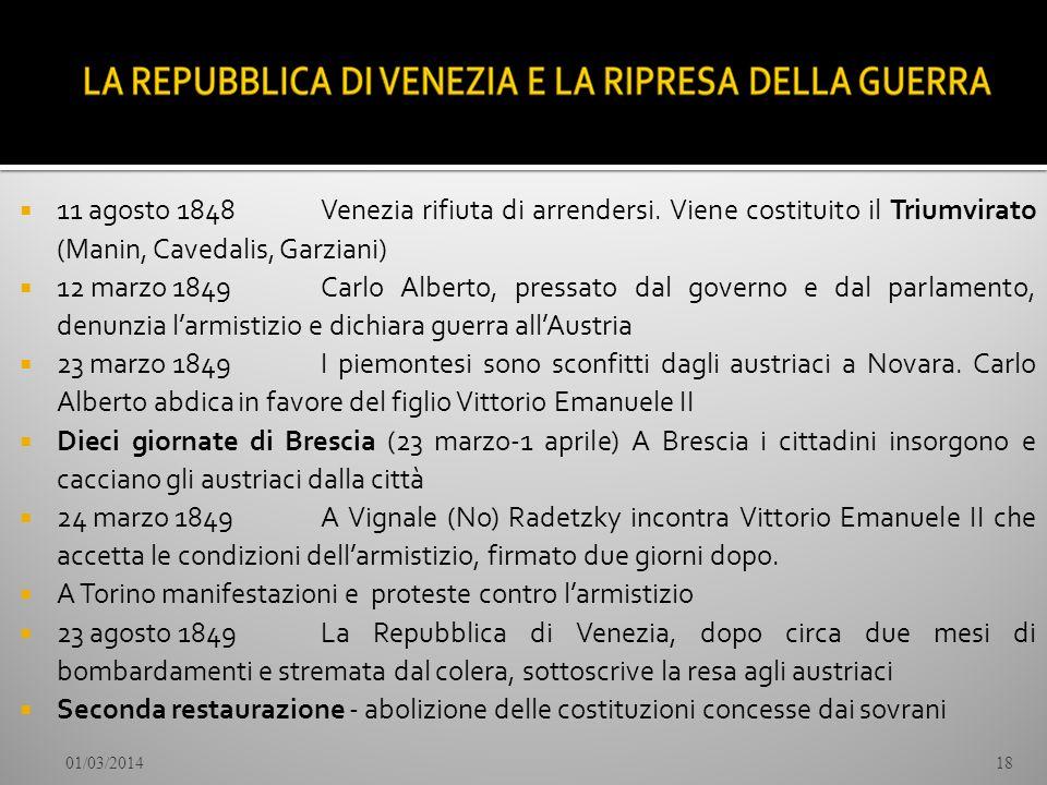 11 agosto 1848 Venezia rifiuta di arrendersi. Viene costituito il Triumvirato (Manin, Cavedalis, Garziani) 12 marzo 1849 Carlo Alberto, pressato dal g