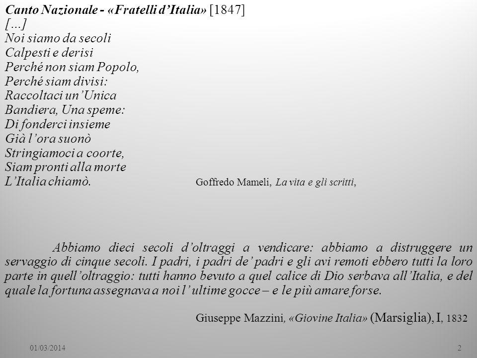 01/03/20142 Canto Nazionale - «Fratelli dItalia» [1847] […] Noi siamo da secoli Calpesti e derisi Perché non siam Popolo, Perché siam divisi: Raccolta