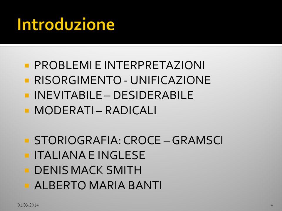 PROBLEMI E INTERPRETAZIONI RISORGIMENTO - UNIFICAZIONE INEVITABILE – DESIDERABILE MODERATI – RADICALI STORIOGRAFIA: CROCE – GRAMSCI ITALIANA E INGLESE