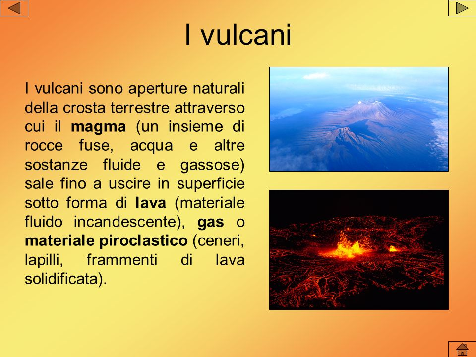 I vulcani I vulcani sono aperture naturali della crosta terrestre attraverso cui il magma (un insieme di rocce fuse, acqua e altre sostanze fluide e g