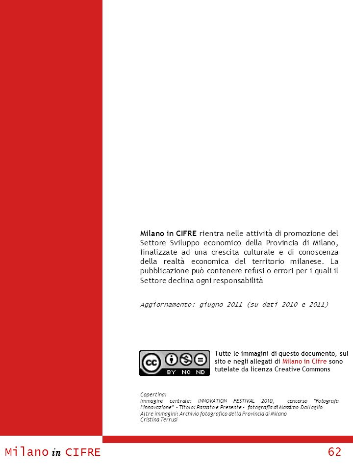 Milano in CIFRE 62 Milano in CIFRE rientra nelle attività di promozione del Settore Sviluppo economico della Provincia di Milano, finalizzate ad una c