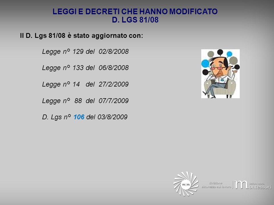 LEGGI E DECRETI CHE HANNO MODIFICATO D. LGS 81/08 Il D. Lgs 81/08 è stato aggiornato con: Legge n° 129 del 02/8/2008 Legge n° 133 del 06/8/2008 Legge