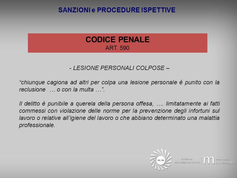 SANZIONI e PROCEDURE ISPETTIVE CODICE PENALE ART. 590 - LESIONE PERSONALI COLPOSE – chiunque cagiona ad altri per colpa una lesione personale è punito