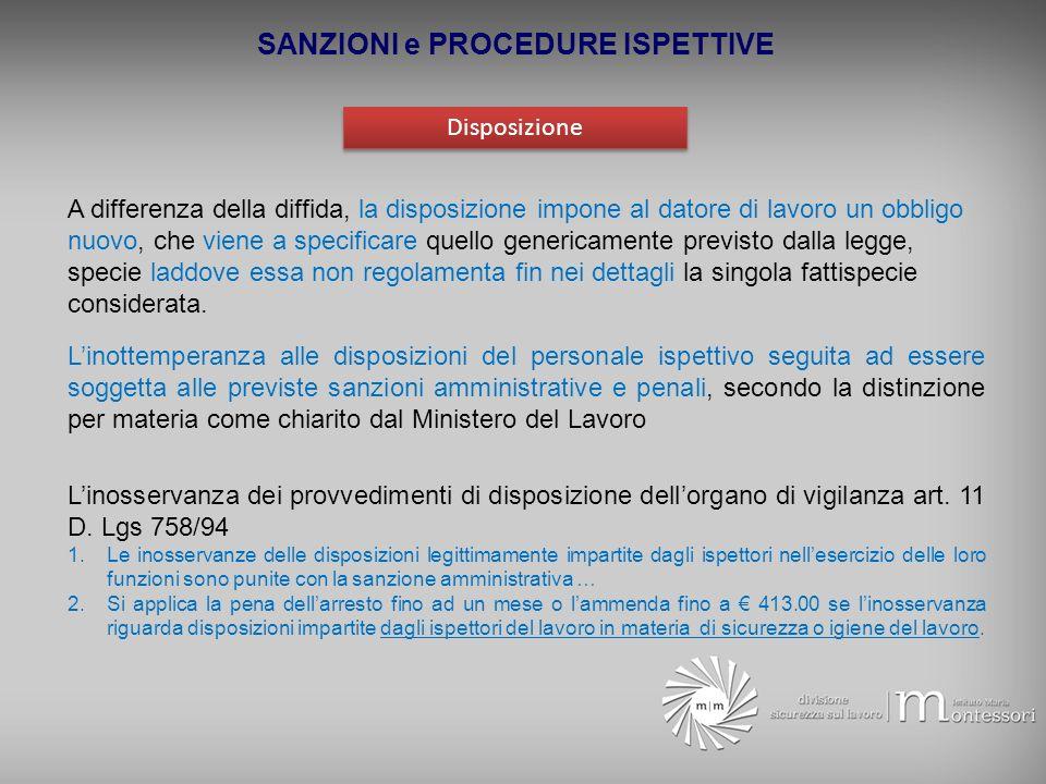 SANZIONI e PROCEDURE ISPETTIVE Disposizione A differenza della diffida, la disposizione impone al datore di lavoro un obbligo nuovo, che viene a speci