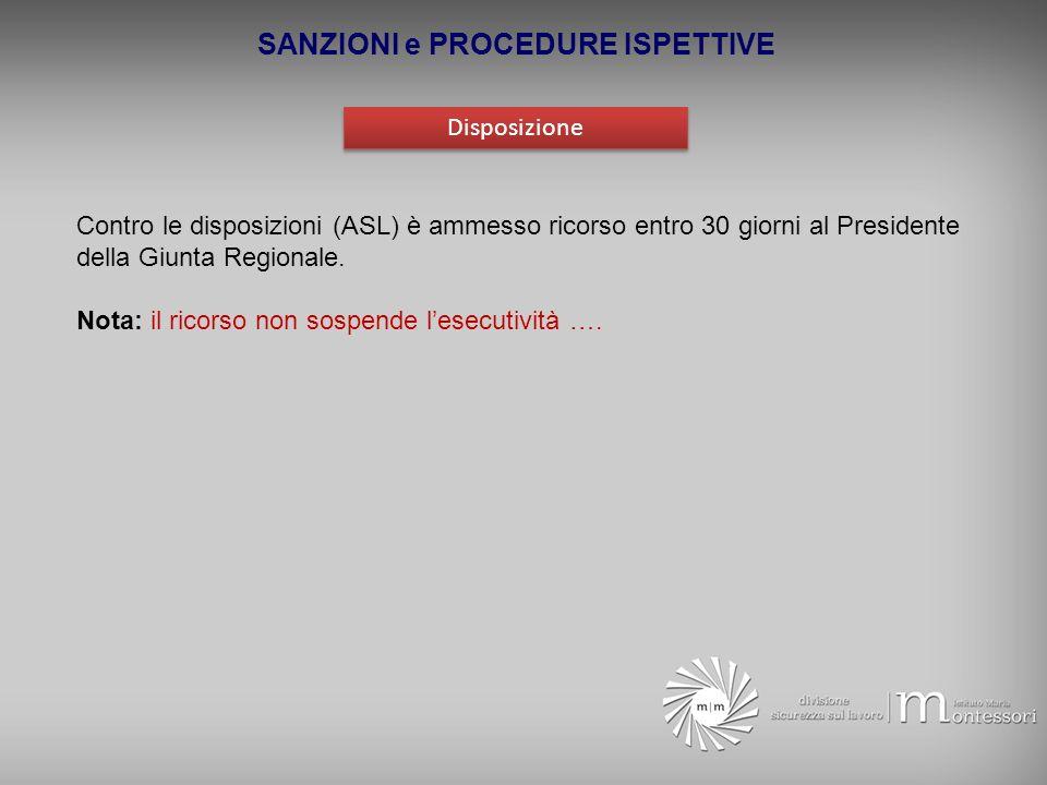 SANZIONI e PROCEDURE ISPETTIVE Disposizione Contro le disposizioni (ASL) è ammesso ricorso entro 30 giorni al Presidente della Giunta Regionale. Nota: