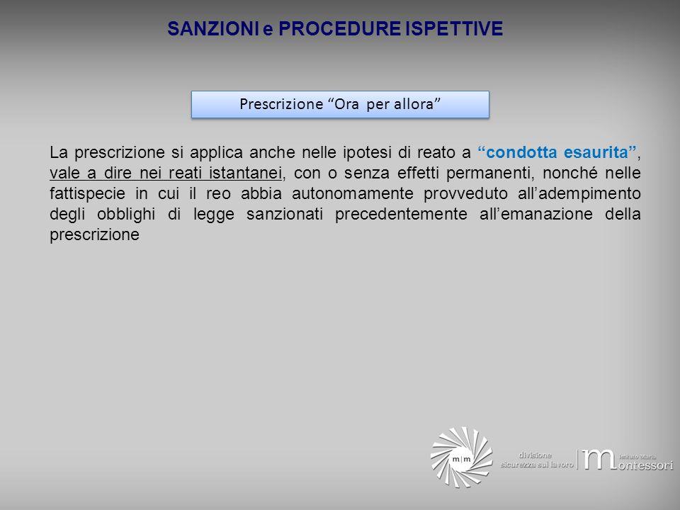Prescrizione Ora per allora La prescrizione si applica anche nelle ipotesi di reato a condotta esaurita, vale a dire nei reati istantanei, con o senza