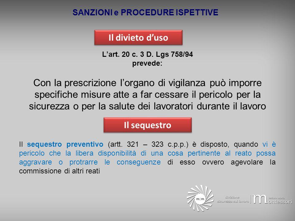 SANZIONI e PROCEDURE ISPETTIVE Il divieto duso Lart. 20 c. 3 D. Lgs 758/94 prevede: Con la prescrizione lorgano di vigilanza può imporre specifiche mi