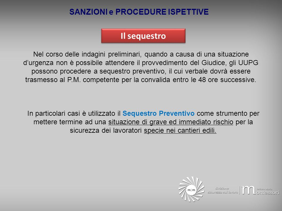 SANZIONI e PROCEDURE ISPETTIVE Il sequestro Nel corso delle indagini preliminari, quando a causa di una situazione durgenza non è possibile attendere