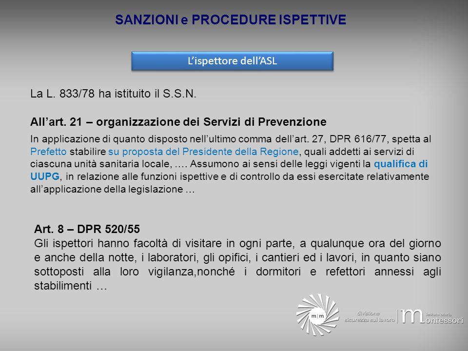 SANZIONI e PROCEDURE ISPETTIVE Lispettore dellASL La L. 833/78 ha istituito il S.S.N. Allart. 21 – organizzazione dei Servizi di Prevenzione In applic