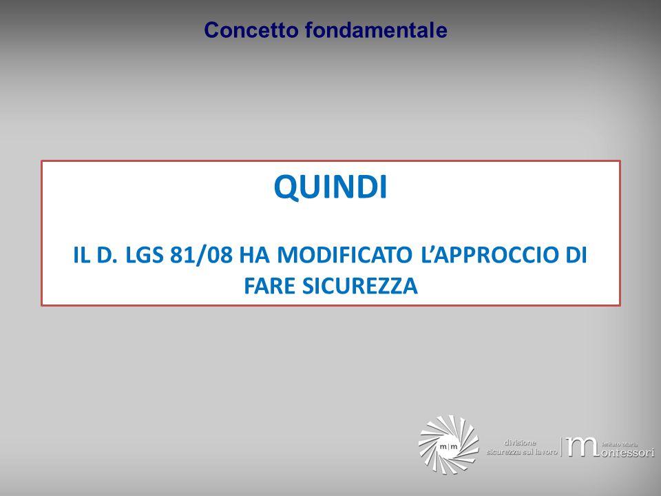 Concetto fondamentale QUINDI IL D. LGS 81/08 HA MODIFICATO LAPPROCCIO DI FARE SICUREZZA