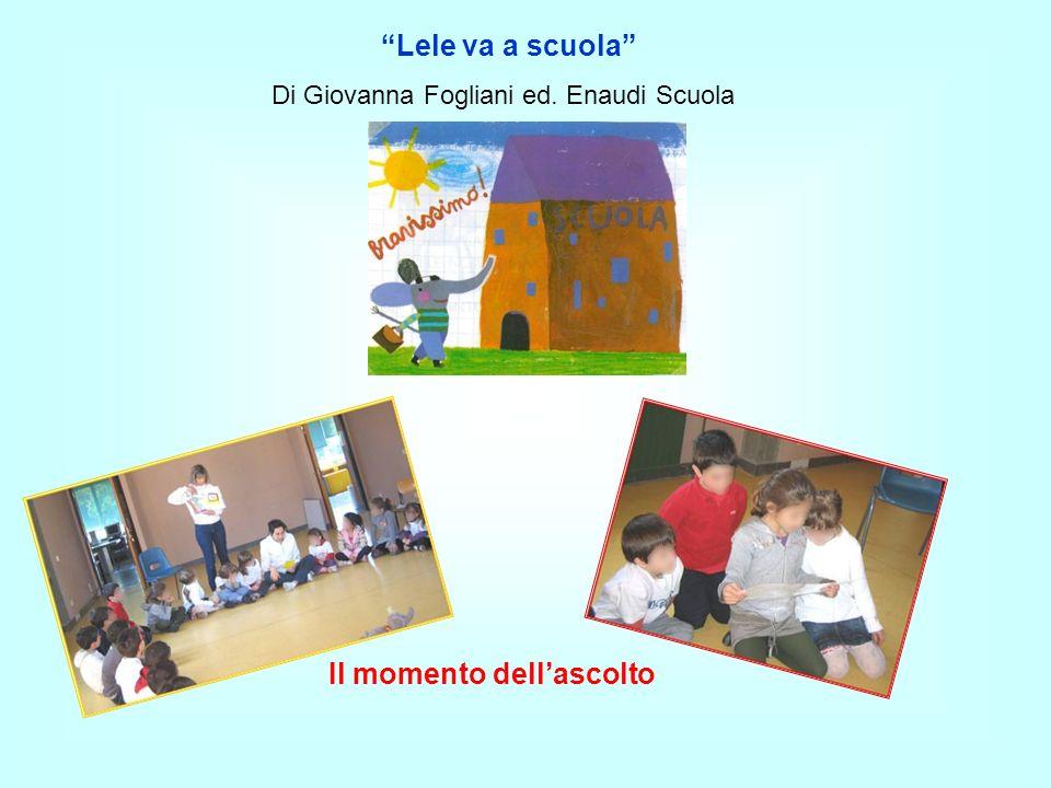 Lele va a scuola Di Giovanna Fogliani ed. Enaudi Scuola Il momento dellascolto