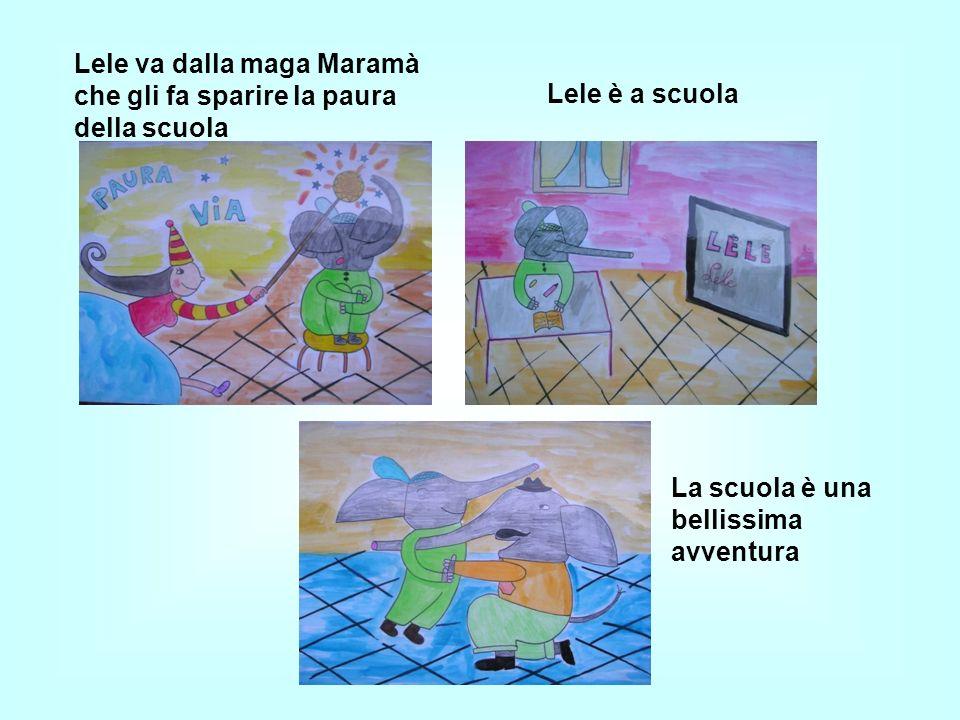 Lele va dalla maga Maramà che gli fa sparire la paura della scuola Lele è a scuola La scuola è una bellissima avventura