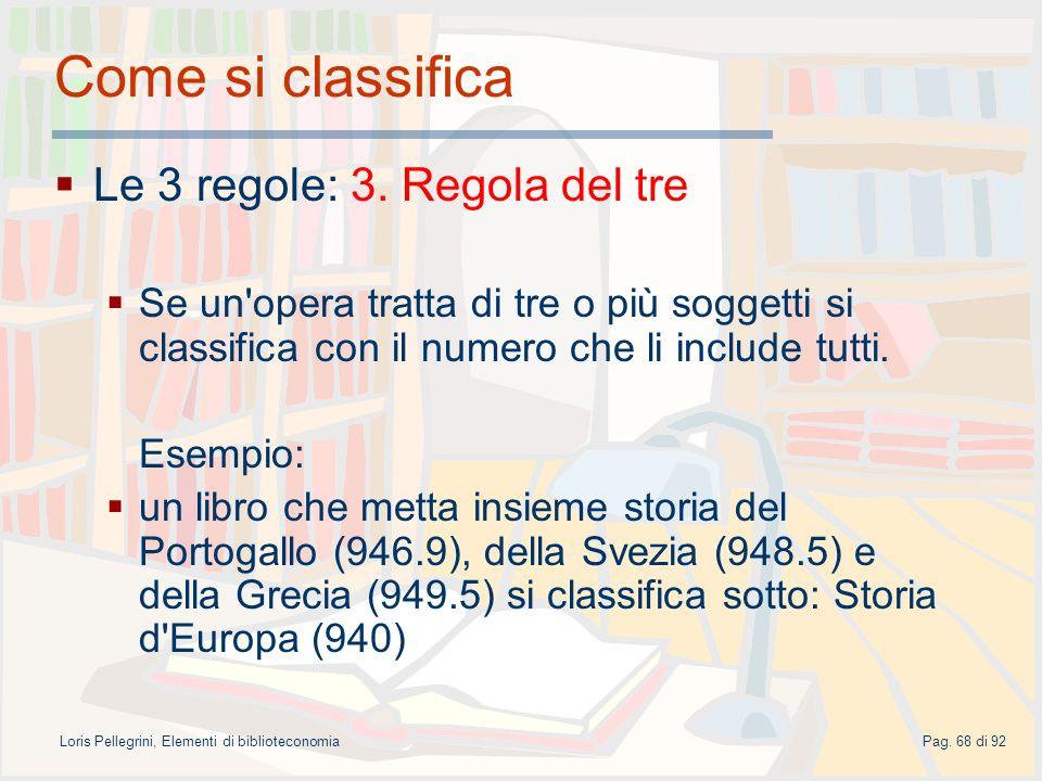 Loris Pellegrini, Elementi di biblioteconomiaPag.68 di 92 Come si classifica Le 3 regole: 3.