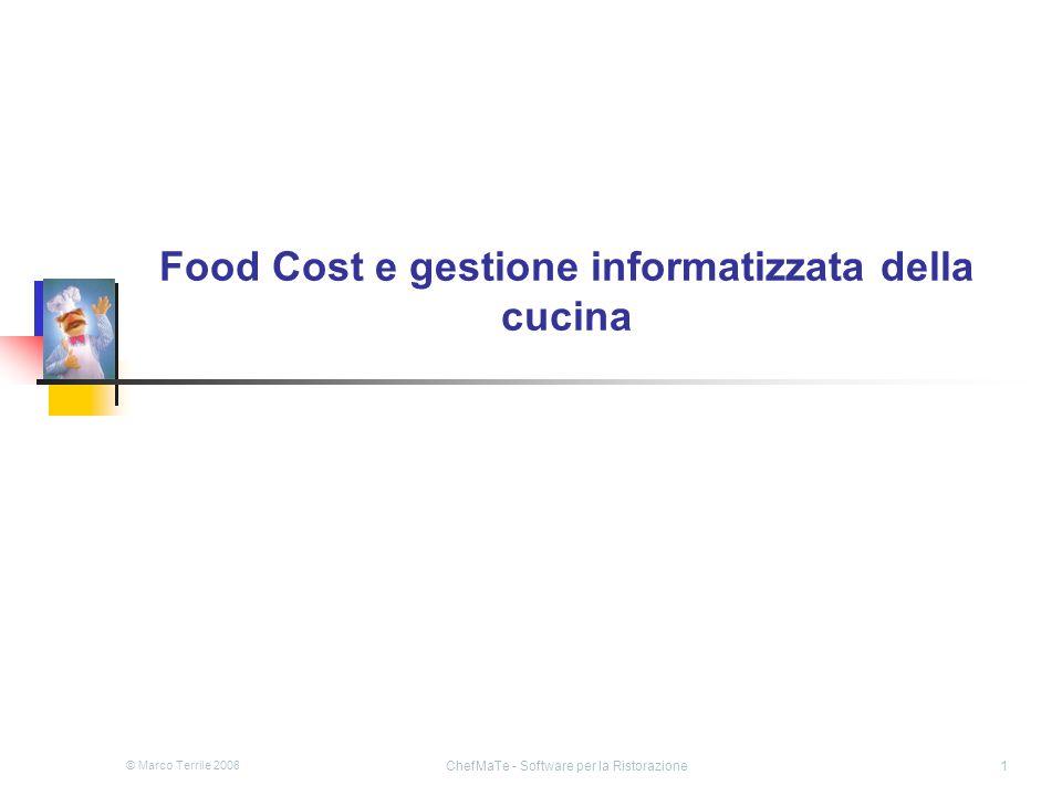 © Marco Terrile 2008 ChefMaTe - Software per la Ristorazione1 Food Cost e gestione informatizzata della cucina