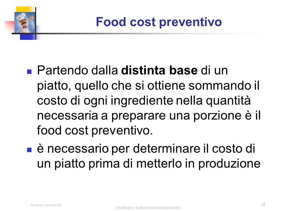 © Marco Terrile 2008 ChefMaTe - Software per la Ristorazione 18 Food cost preventivo Partendo dalla distinta base di un piatto, quello che si ottiene