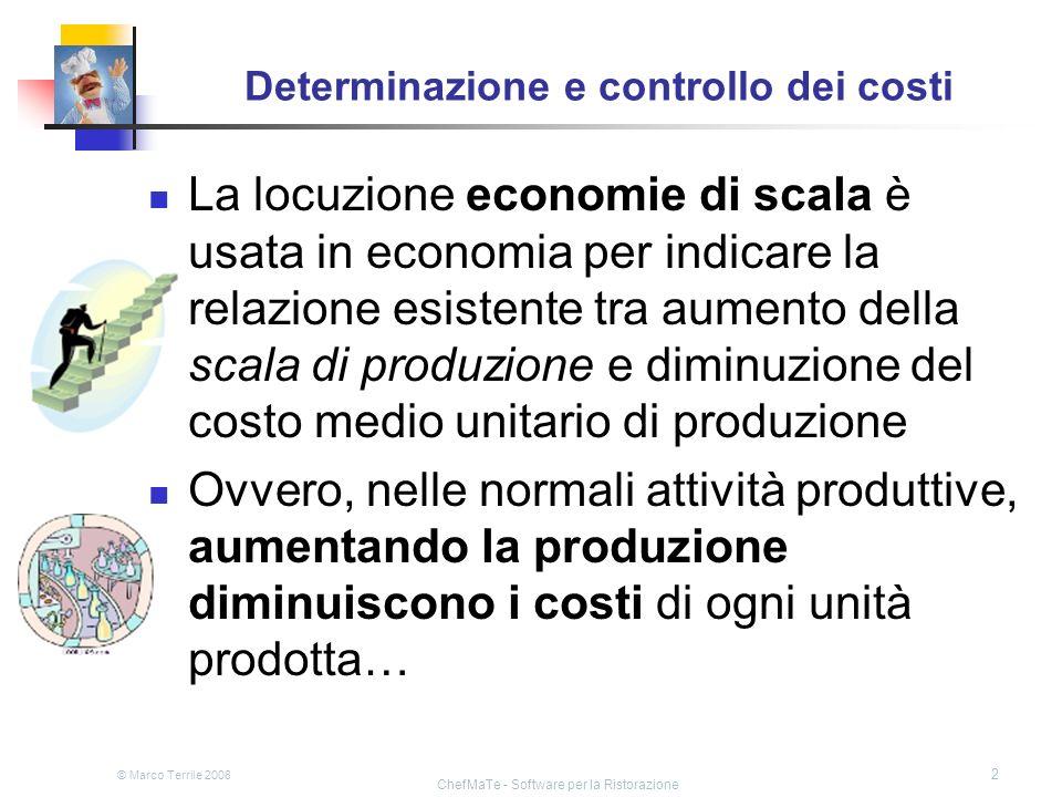 © Marco Terrile 2008 ChefMaTe - Software per la Ristorazione 2 Determinazione e controllo dei costi La locuzione economie di scala è usata in economia