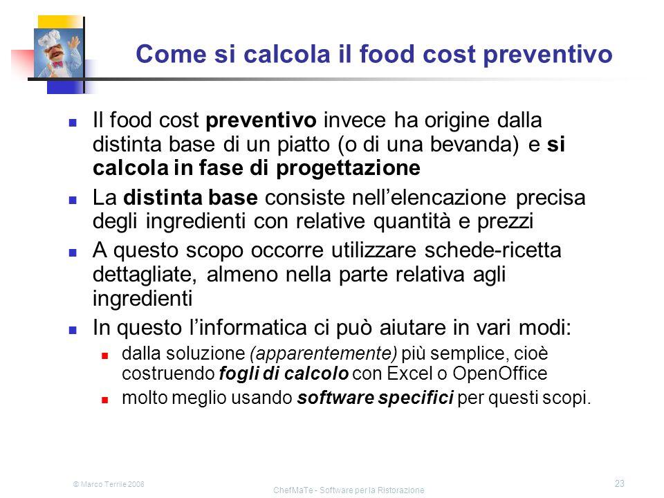 © Marco Terrile 2008 ChefMaTe - Software per la Ristorazione 23 Come si calcola il food cost preventivo Il food cost preventivo invece ha origine dall